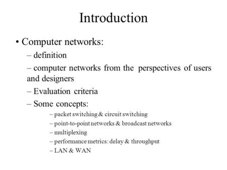 Introduction Computer networks: – definition – computer networks from the perspectives of users and designers – Evaluation criteria – Some concepts: –