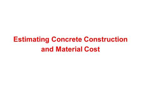 Estimating Concrete Construction and Material Cost.