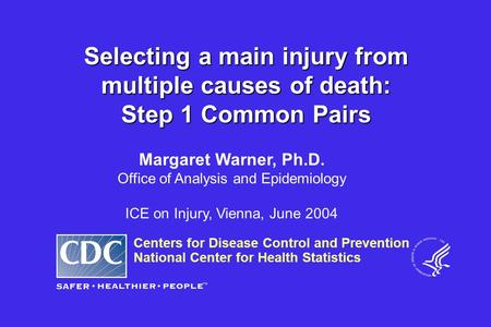 Centers for Disease Control and Prevention National Center for Health Statistics Margaret Warner, Ph.D. Office of Analysis and Epidemiology ICE on Injury,