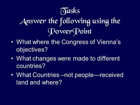Tasks Answer the following using the PowerPoint What where the Congress of Vienna's objectives? What changes were made to different countries? What Countries.