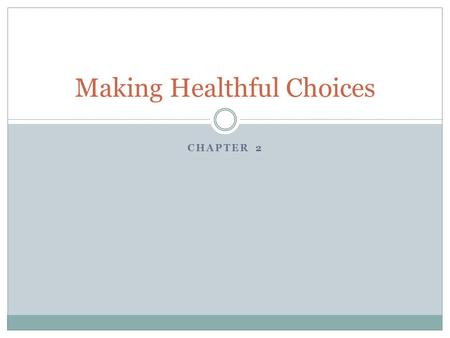 CHAPTER 2 Making Healthful Choices. Health Skills Health skills, also known as life skills, enable you to make better, more informed health choices.