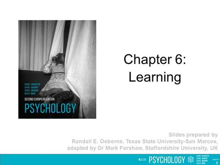Chapter 6: Learning Slides prepared by Randall E. Osborne, Texas State University-San Marcos, adapted by Dr Mark Forshaw, Staffordshire University, UK.