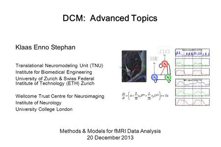 DCM: Advanced Topics Klaas Enno Stephan Translational Neuromodeling Unit (TNU) Institute for Biomedical Engineering University of Zurich & Swiss Federal.