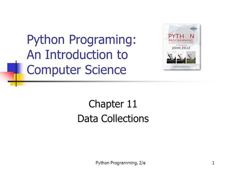Python Programming, 2/e1 Python Programing: An Introduction to Computer Science Chapter 11 Data Collections.