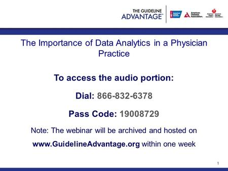 To access the audio portion: Dial: 866-832-6378 Pass Code: 19008729 Note: The webinar will be archived and hosted on www.GuidelineAdvantage.org within.