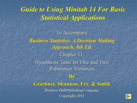 Guide to Using Minitab 14 For Basic Statistical Applications To Accompany Business Statistics: A Decision Making Approach, 8th Ed. Chapter 11: Hypothesis.