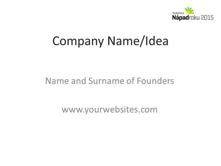 Company Name/Idea Name and Surname of Founders www.yourwebsites.com.