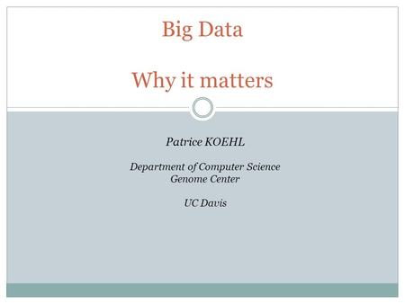 Big Data Why it matters Patrice KOEHL Department of Computer Science Genome Center UC Davis.