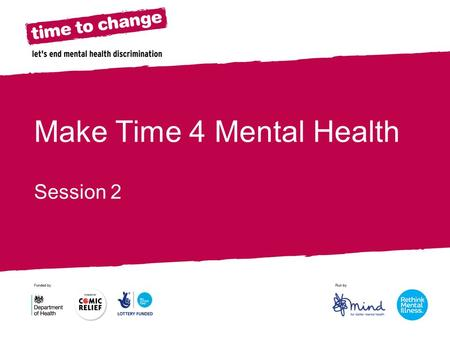 Make Time 4 Mental Health Session 2. People might judge me. It's good to talk about mental health and understand more about it. Sounds like mental health.