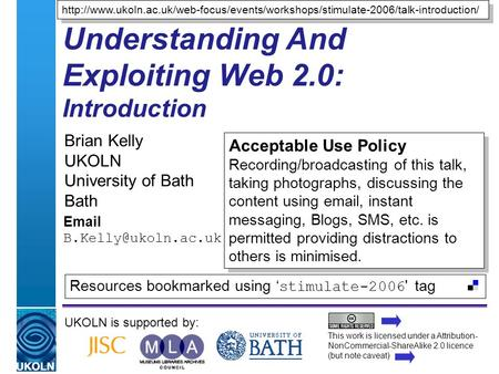 A centre of expertise in digital information managementwww.ukoln.ac.uk Understanding And Exploiting Web 2.0: Introduction Brian Kelly UKOLN University.
