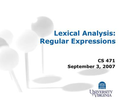 Lexical Analysis: Regular Expressions CS 471 September 3, 2007.