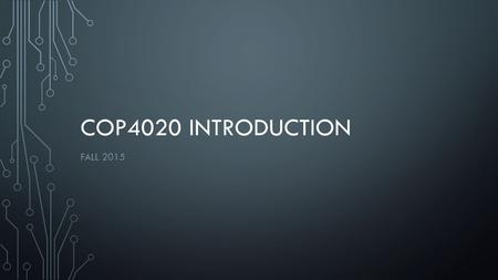 COP4020 INTRODUCTION FALL 2015. COURSE DESCRIPTION Programming Languages introduces the fundamentals of the design and implementation of programming languages.