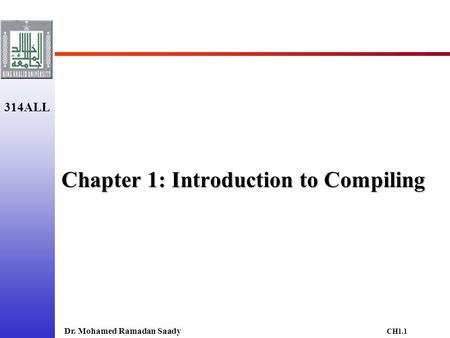 Dr. Mohamed Ramadan Saady 314ALL CH1.1 Chapter 1: Introduction to Compiling.