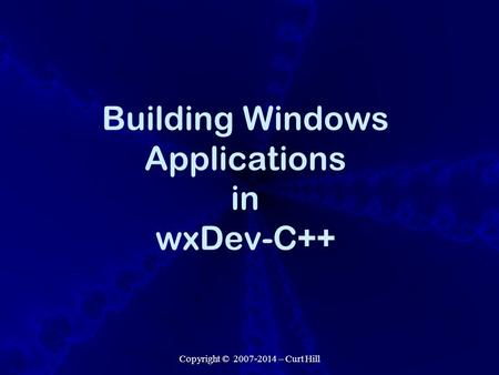 Copyright © 2007-2014 – Curt Hill Building Windows Applications in wxDev-C++
