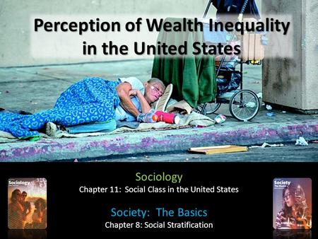 Perception of Wealth Inequality in the United States Sociology Chapter 11: Social Class in the United States Society: The Basics Chapter 8: Social Stratification.
