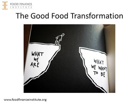 The Good Food Transformation www.foodfinanceinstitute.org.