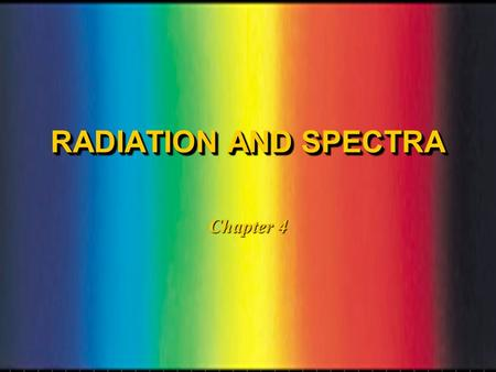 RADIATION AND SPECTRA Chapter 4 WAVESWAVES l A stone dropped into a pool of water causes an expanding disturbance called a wave.