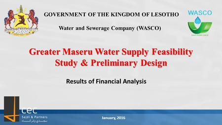 GOVERNMENT OF THE KINGDOM OF LESOTHO Water and Sewerage Company (WASCO) Greater Maseru Water Supply Feasibility Study & Preliminary Design Results of Financial.