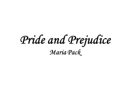 Pride and Prejudice Maria Pack. June 15, 1813 What a fair night, tonight was indeed. Although seated for two dances, I was quickly intrigued with a conversation.