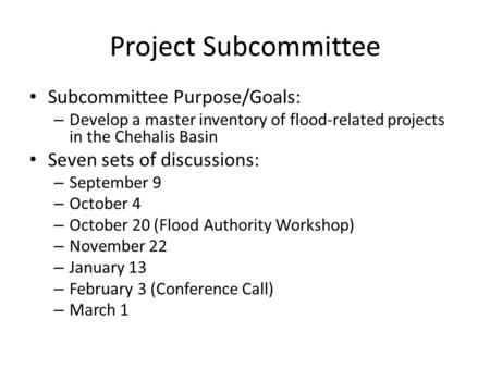 Project Subcommittee Subcommittee Purpose/Goals: – Develop a master inventory of flood-related projects in the Chehalis Basin Seven sets of discussions: