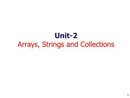 1 Unit-2 Arrays, Strings and Collections. 2 Arrays - Introduction An array is a group of contiguous or related data items that share a common name. Used.