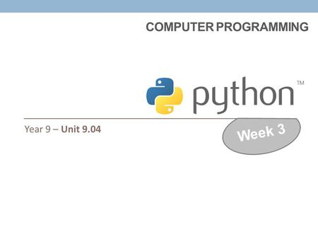 COMPUTER PROGRAMMING Year 9 – Unit 9.04 Week 3. Open the Python INTERPRETER Can you use the interpreter to solve these maths problems? 156 add 567132.