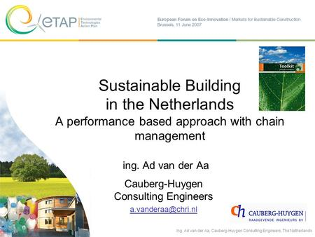 Sustainable Building in the Netherlands A performance based approach with chain management ing. Ad van der Aa Cauberg-Huygen Consulting Engineers