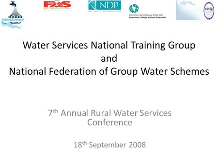 Water Services National Training Group and National Federation of Group Water Schemes 7 th Annual Rural Water Services Conference 18 th September 2008.