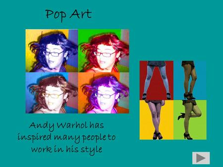 Pop Art Andy Warhol has inspired many people to work in his style.