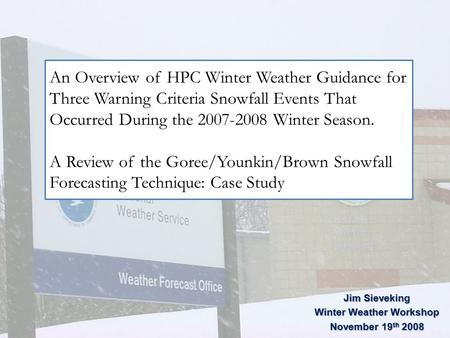 An Overview of HPC Winter Weather Guidance for Three Warning Criteria Snowfall Events That Occurred During the 2007-2008 Winter Season. A Review of the.