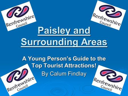 Paisley and Surrounding Areas A Young Person's Guide to the Top Tourist Attractions! By Calum Findlay.