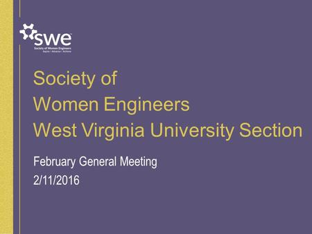 Society of Women Engineers West Virginia University Section February General Meeting 2/11/2016.
