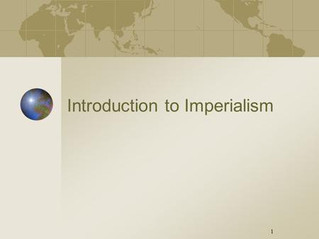 1 1 Introduction to Imperialism. Slide Definition of Imperialism Process by which one state, with superior military strength and more advanced technology,