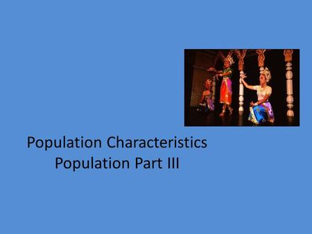 Population Characteristics Population Part III. World Population Growth Birth rate (b) − death rate (d) = rate of natural increase (r)