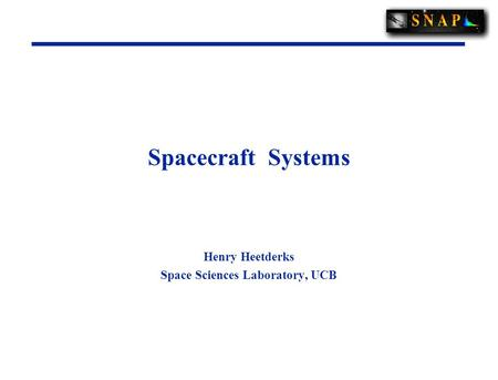 Spacecraft Systems Henry Heetderks Space Sciences Laboratory, UCB.
