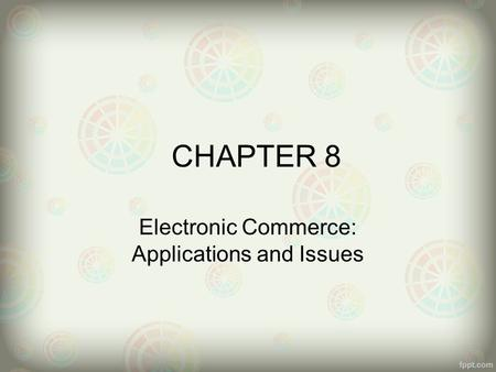 CHAPTER 8 Electronic Commerce: Applications and Issues.