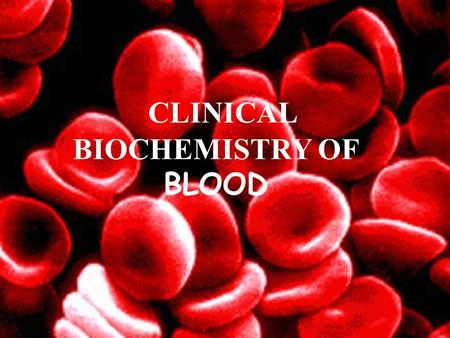 CLINICAL BIOCHEMISTRY OF BLOOD. Functions of blood 1.Transport: transport of oxygen and carbon dioxide transport of nutrients and products of metabolism.