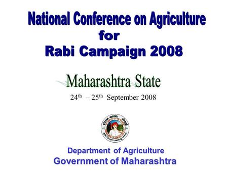 Department of Agriculture Government of Maharashtra 24 th – 25 th September 2008.