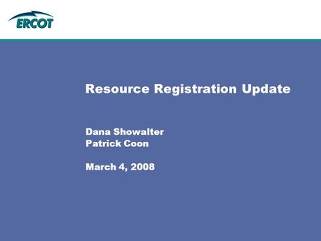 Resource Registration Update Dana Showalter Patrick Coon March 4, 2008.