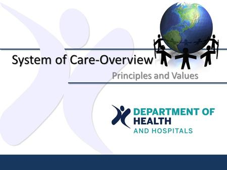 System of Care-Overview Principles and Values. Coordinated System of Care Team An initiative of Governor Bobby Jindal Office of Juvenile Justice Department.