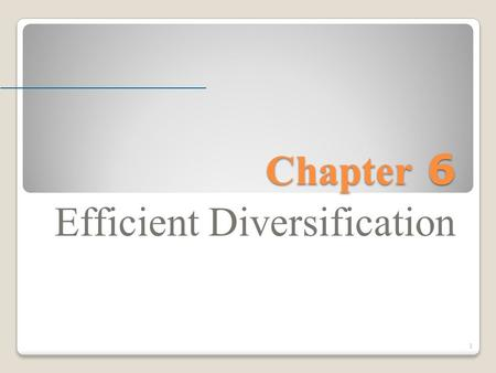 Chapter 6 Efficient Diversification 1. Risk and Return Risk and Return In previous chapters, we have calculated returns on various investments. In chapter.