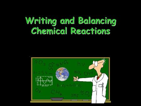 Writing and Balancing Chemical Reactions. Chemical Equation A description of a chemical reaction, using symbols and formulas to represent the elements.