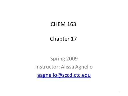 CHEM 163 Chapter 17 Spring 2009 Instructor: Alissa Agnello 1.