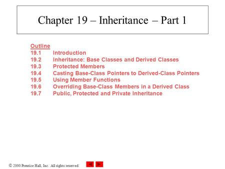  2000 Prentice Hall, Inc. All rights reserved. Chapter 19 – Inheritance – Part 1 Outline 19.1Introduction 19.2Inheritance: Base Classes and Derived Classes.