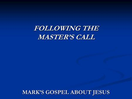 MARK'S GOSPEL ABOUT JESUS FOLLOWING THE MASTER'S CALL.