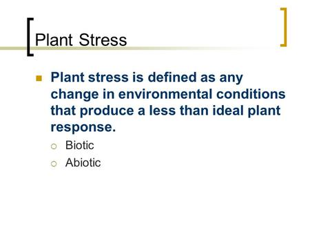 Plant Stress Plant stress is defined as any change in environmental conditions that produce a less than ideal plant response.  Biotic  Abiotic.