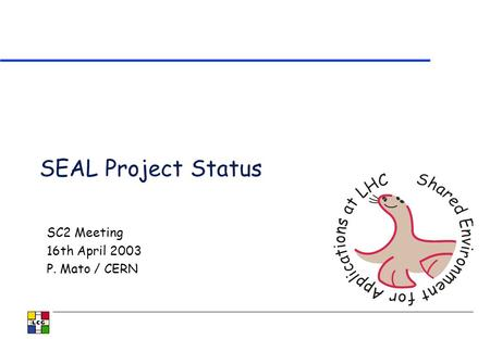 SEAL Project Status SC2 Meeting 16th April 2003 P. Mato / CERN.