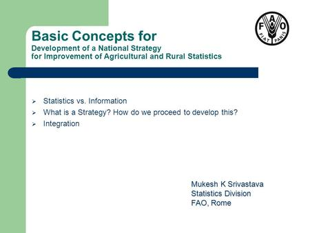 Basic Concepts for Development of a National Strategy for Improvement of Agricultural and Rural Statistics  Statistics vs. Information  What is a Strategy?