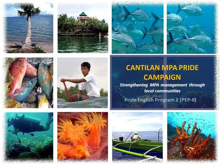 CANTILAN MPA PRIDE CAMPAIGN Strengthening MPA management through local communities Pride English Program 2 (PEP-II)