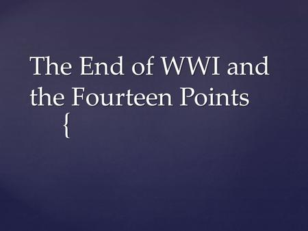{ The End of WWI and the Fourteen Points. { The End of WWI.